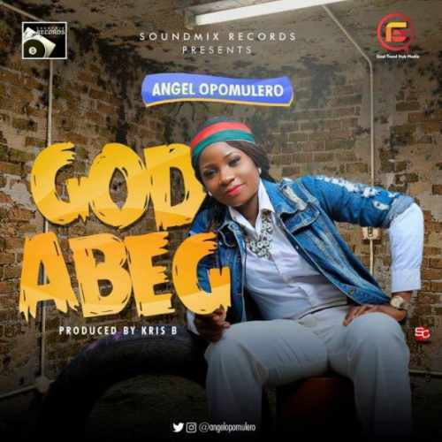 Angel Opomulero - God Abeg - Song Art