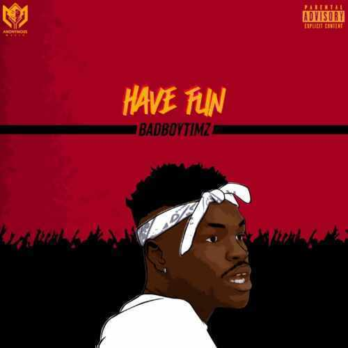 Bad Boy Timz - Have Fun - Song Art